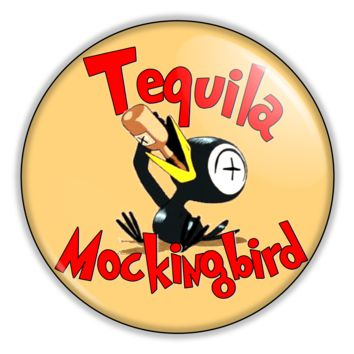 "Funny Button - Tequila Mockingbird 2.25"" Button pinback or magnet"