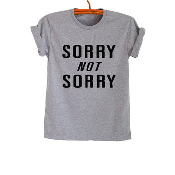 Sorry not sorry Grey Graphic Tee Grunge Hipster Tumblr Funny Womens Teenager Girls Unisex Workout Fitness Cool Summer Spring Fashion Blog