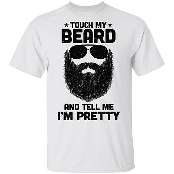 Touch My Beard And Tell Me I'm Pretty Bearded Man
