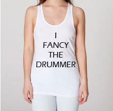 I Fancy The Drummer Unisex Mens/ Womens American Apparel White Tank available in XS, S, M, L,XL