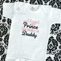 Girls Embroidered Onesuit or Shirt - Fathers Day Gift - Baby Shower Gift - Princess - Bodysuit - I Found My Prince His Name Is Daddy