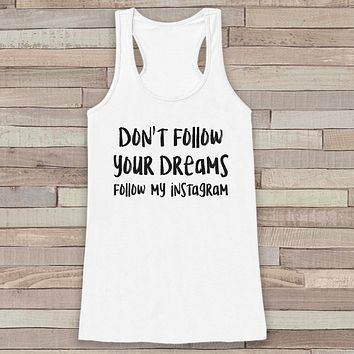 Women's Tank Tops - Funny Tank Top - Don't Follow Your Dreams, Follow My Instagram - Funny Gift for Friends - Novelty Workout Tank