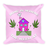 """Home Is Where The Weed At"" Throw Pillow"