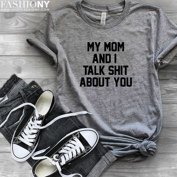 MORE STYLES! My Mom And I Talk Shit About You, Funny Graphic Tees, Tank-Tops & Sweatshirts