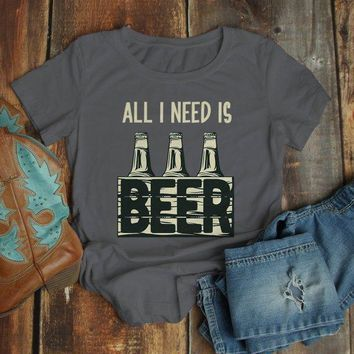 Women's Funny Beer T Shirt All I Need Is Beer Shirts 6 Pack Graphic Tee Craft Beer Gift Idea TShirt