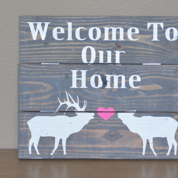 Elk Rustic Home Wood Sign // Welcome To Our Home Wood Sign / Custom Wood Sign / Elk Sign