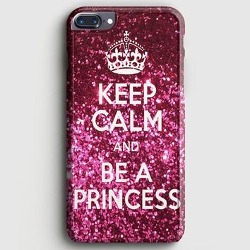 Keep Calm And Be A Princess iPhone 8 Plus Case | casescraft