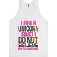 I Am A Unicorn And I Do Not Believe In Humans-Unisex White Tank