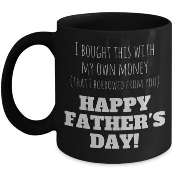 I Bought This With My Own Money ~ Father's Day Gift ~ Black Ceramic Mug