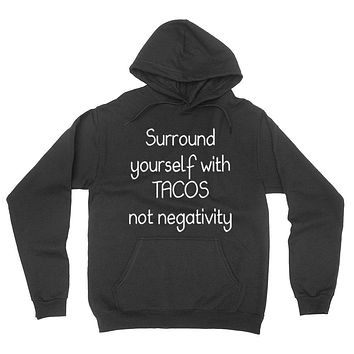 Surround yourself with tacos not negativity, funny sarcastic saying, humor, joke, food lover hoodie