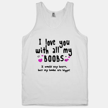 I Love You with All My Boobs (tank) | HUMAN