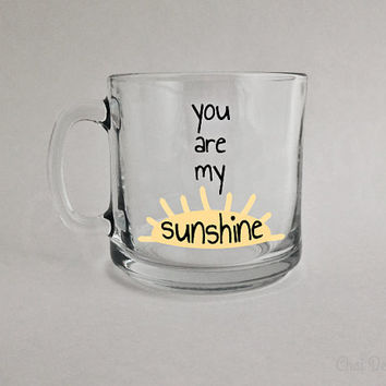READY TO SHIP: You Are My Sunshine Mug. 10.4oz Glass. Sun. Gift for a Husband, Wife, Mom, Dad, Child, Partner, Friend, or Loved One.