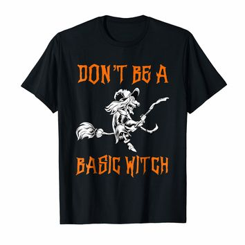 Don't Be A Basic Witch T-Shirt Halloween Costume Shirt