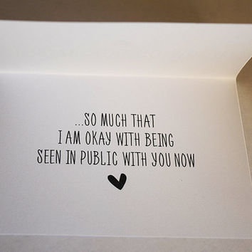 I Love You So Much, That I'm Okay With Being Seen In Public With Your Now Card, Funny Card, 5.5 x 4.25 Inch (A2), Funny Love Card, Valentine