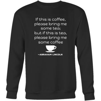 "Happy President's Day - "" If this is coffee, bring me some tea.. - Abraham Linkoln "" - original custom made apparel."