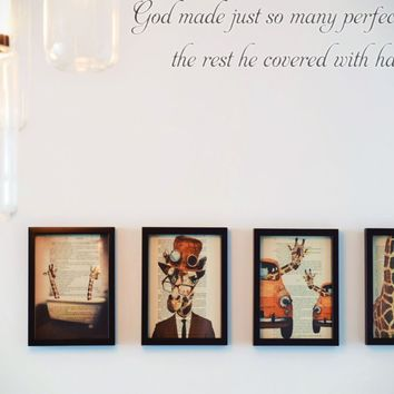 God made just so many perfect heads the rest he covered with hair.  Vinyl Decal Sticker Removable