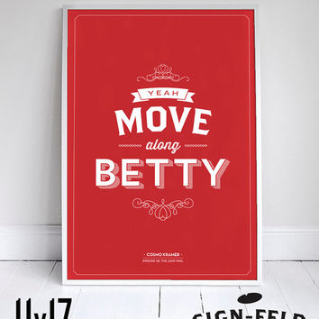 Move Along Betty - Seinfeld Poster - Kramer Quote - Home Decor  - 11 x 17 // 18 x 24 // 24 x 36