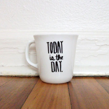 Today Is The Day Hand Illustrated Sharpie Art Mug Cup Quote Inspire Modern Contemporary Upcycled White Corelle Ceramic Unique Gift
