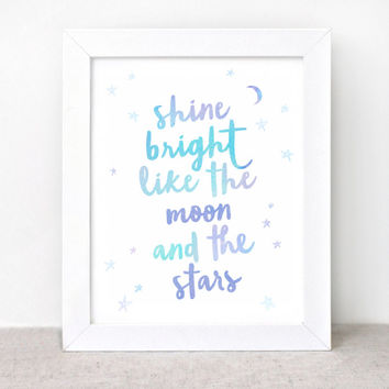 Shine Bright Like the Moon and the Stars Galaxy Art Print, Inspirational Wall Art - 8x10 - Typographic Print Quote Print, Cosmos