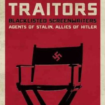 Hollywood Traitors: Blacklisted Screenwriters: Agents of Stalin, Allies of Hitler: Hollywood Traitors: Blacklisted Screenwriters Agents of Stalin, Allies of Hitler