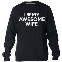 I Love My Awesome Wife Sweatshirt Sweater Crewneck Men or Women Unisex Size