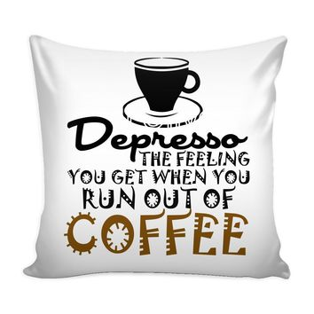 Funny Coffee Graphic Pillow Cover Depresso The Feeling You Get When You