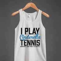 I Play Cinderella Tennis