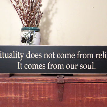 Wood sign - Spirituality does not come from religion.  It comes from our soul primitive wood sign