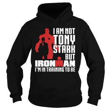 I am not Tony Stark but Ironman I'm in training to be shirt Hoodie