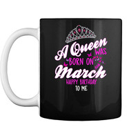 A queen was born on March 8th happy birthday to me shirt Mug