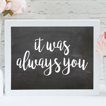 "It Was Always You 8"" x 10"" DIGITAL DOWNLOAD Chalkboard Wedding Printable Sign (Also Available In Gold And Bronze)"