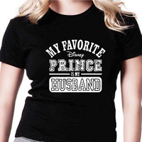 My Favorite Disney Prince Is My Husband A AMR Womens T Shirts Black And White
