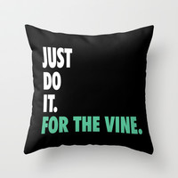 Just Do It For The Vine. Throw Pillow by productoslocos | Society6