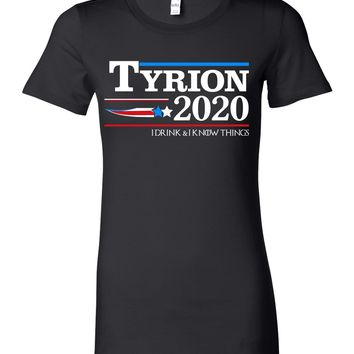 Tyrion 2020 I Drink and I Know Things Shirt For Women