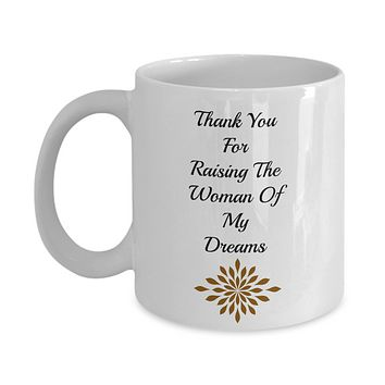 Novelty Coffee Mug-Thank You For Raising The Woman Of My Dreams-Tea Cup Gift Wedding In-Laws Sentiment Mug With Sayings
