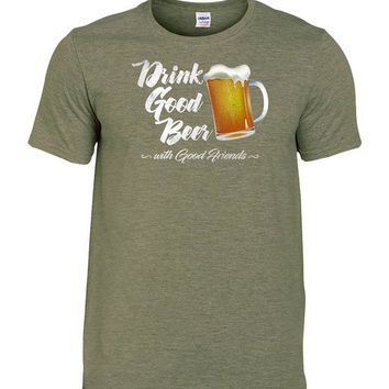 Drink Good Beer With Good Friends - Drinking Unisex T-shirt