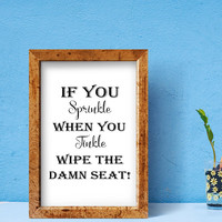 Funny bathroom art - Funny bathroom sign - Bathroom wall decor - Quote wall art - Bathroom quote print - If you sprinkle when you tinkle