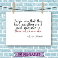 """Funny Printable quote wall art room decor Isaac Asimov quote, """"People who think they know everything..."""""""