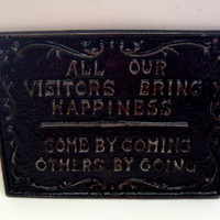 All Our Visitors Bring Happiness Some by Coming Others by Going Cast Iron Painted Classic Black Distressed Wall Decor Sign, Shabby Chic