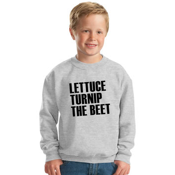 Lettuce Turnip The Beet Joke Kids Sweatshirt