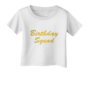 Birthday Squad Text Infant T-Shirt by TooLoud