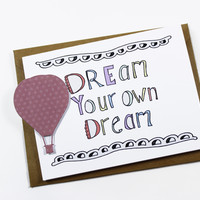 Dream Your Own Dream - Inspirational Graduation Card - New Job Promotion Card For her