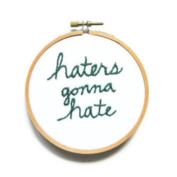 Haters Gonna Hate Embroidery - Self-Empowerment Wall Decor - Made to Order
