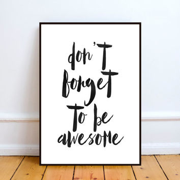 Digital download Don't forget to be awesome Printable art Motivational poster Modern wall art Home decor Black&white Typo art Printable art