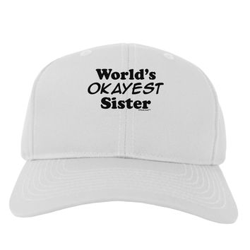 World's Okayest Sister Text Adult Baseball Cap Hat by TooLoud
