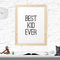 Motivational Print, Best Kid Ever, Black And White, Nursery Art, Wall Print, Nursery Print, Printable Art, Nursery Quote, Printable, Nursery