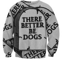 There Better Be Dogs Sweater