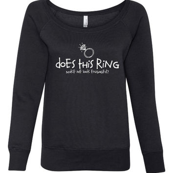 Does this Ring Make me Look Engaged Ladies Sweatshirt Gift for fiance, wedding sweatshirt, shirt for new bride