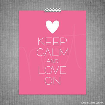 Keep Calm and Love On DIY Printable Digital Wall Art 4x6 5x7 8x10 11x14