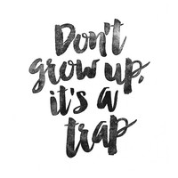 "Art Digital Print Poster ""Don't Grow Up It's a Trap"" Typography Motivation Inspiration Home Decor Giclee Screenprint Letterpress Style"